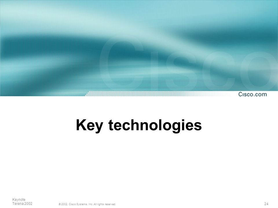 24 © 2002, Cisco Systems, Inc. All rights reserved. Keynote Terena 2002 Key technologies