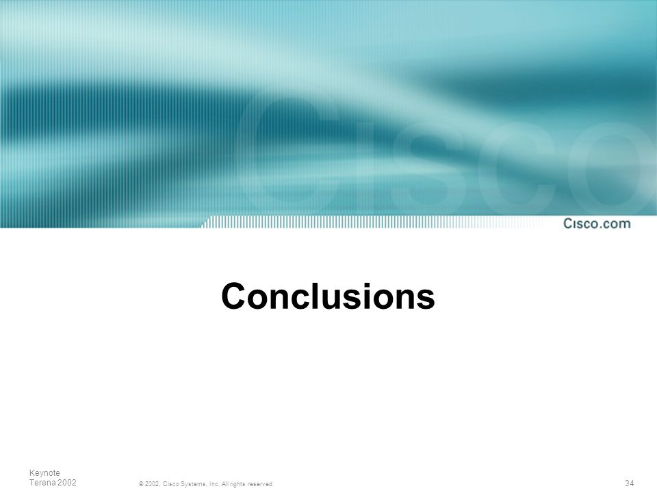 34 © 2002, Cisco Systems, Inc. All rights reserved. Keynote Terena 2002 Conclusions