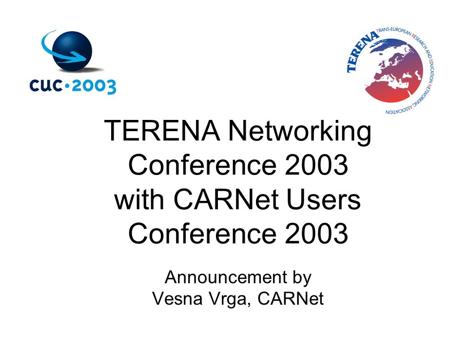 TERENA Networking Conference 2003 with CARNet Users Conference 2003 Announcement by Vesna Vrga, CARNet