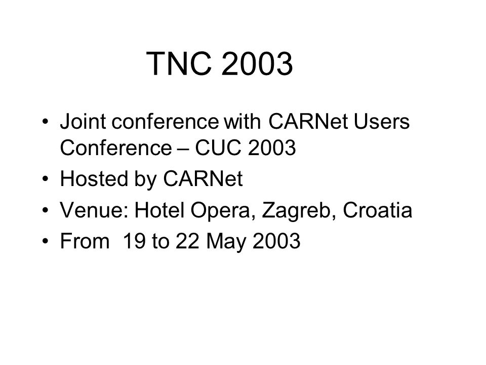 TNC 2003 Joint conference with CARNet Users Conference – CUC 2003 Hosted by CARNet Venue: Hotel Opera, Zagreb, Croatia From 19 to 22 May 2003