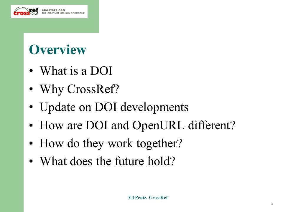 2 Ed Pentz, CrossRef Overview What is a DOI Why CrossRef.
