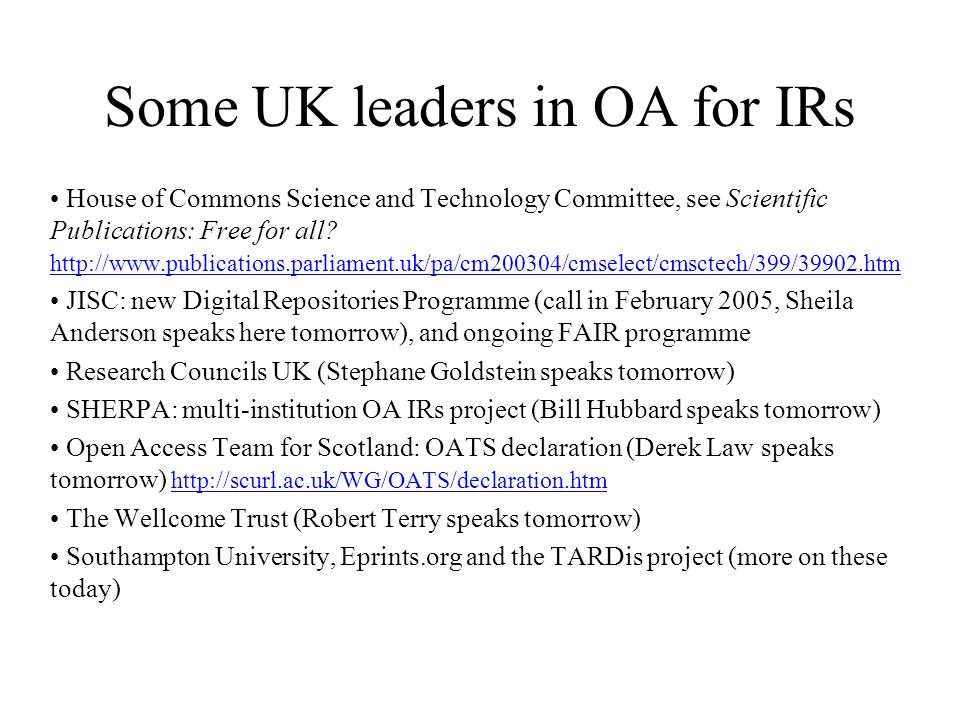 Some UK leaders in OA for IRs House of Commons Science and Technology Committee, see Scientific Publications: Free for all.