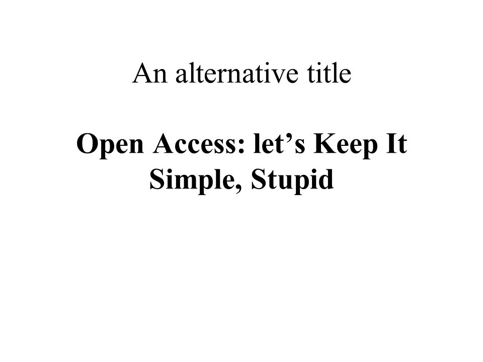 An alternative title Open Access: lets Keep It Simple, Stupid