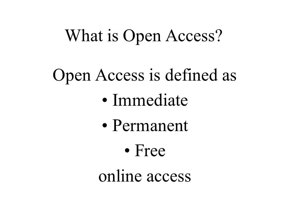What is Open Access Open Access is defined as Immediate Permanent Free online access