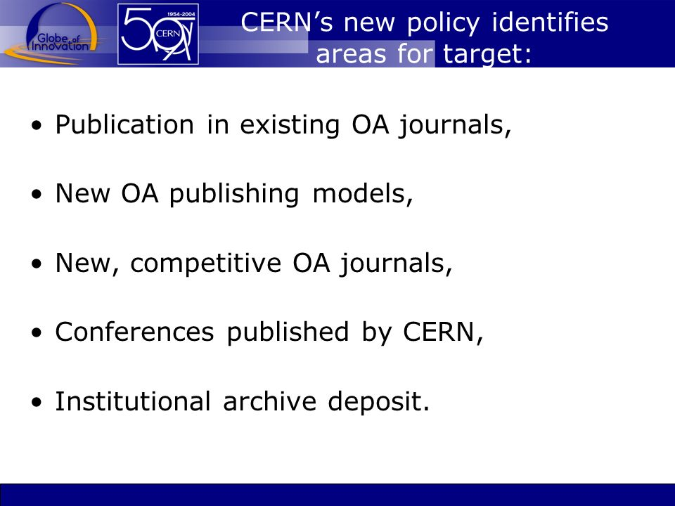 CERNs new policy identifies areas for target: Publication in existing OA journals, New OA publishing models, New, competitive OA journals, Conferences published by CERN, Institutional archive deposit.