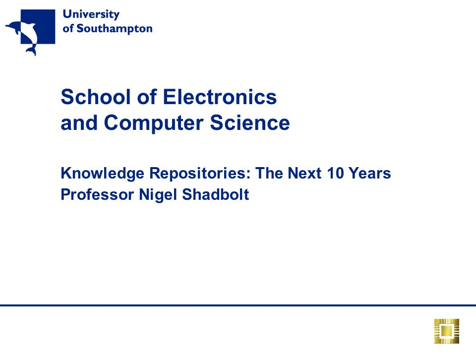 School of Electronics and Computer Science Knowledge Repositories: The Next 10 Years Professor Nigel Shadbolt