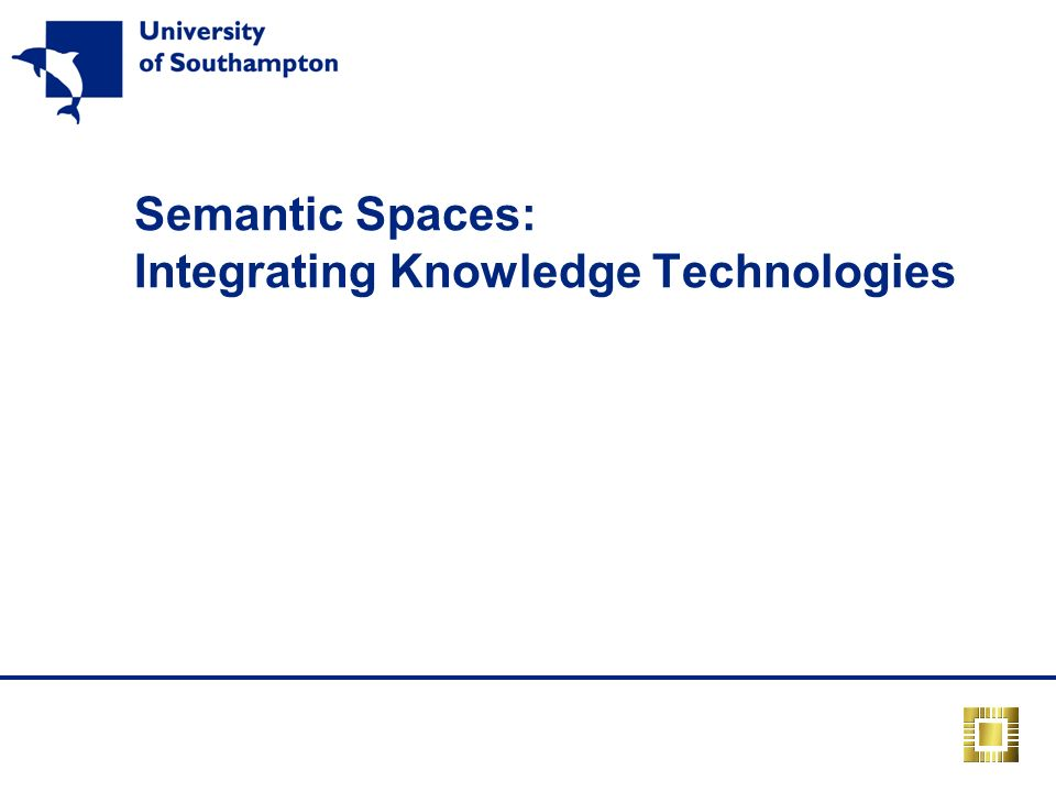 Semantic Spaces: Integrating Knowledge Technologies