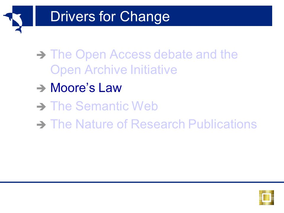 Drivers for Change The Open Access debate and the Open Archive Initiative Moores Law The Semantic Web The Nature of Research Publications
