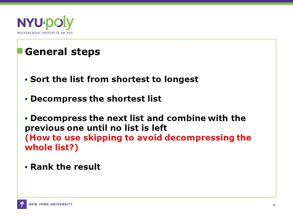 General steps 24 Sort the list from shortest to longest Decompress the shortest list Decompress the next list and combine with the previous one until no list is left (How to use skipping to avoid decompressing the whole list ) Rank the result