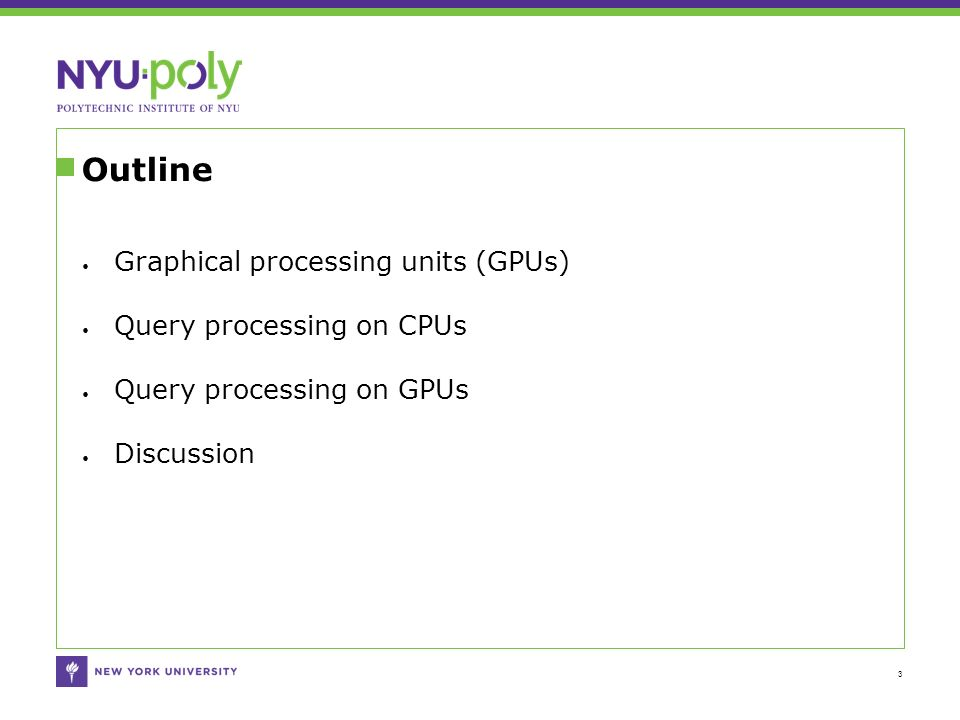 Outline 3 Graphical processing units (GPUs) Query processing on CPUs Query processing on GPUs Discussion