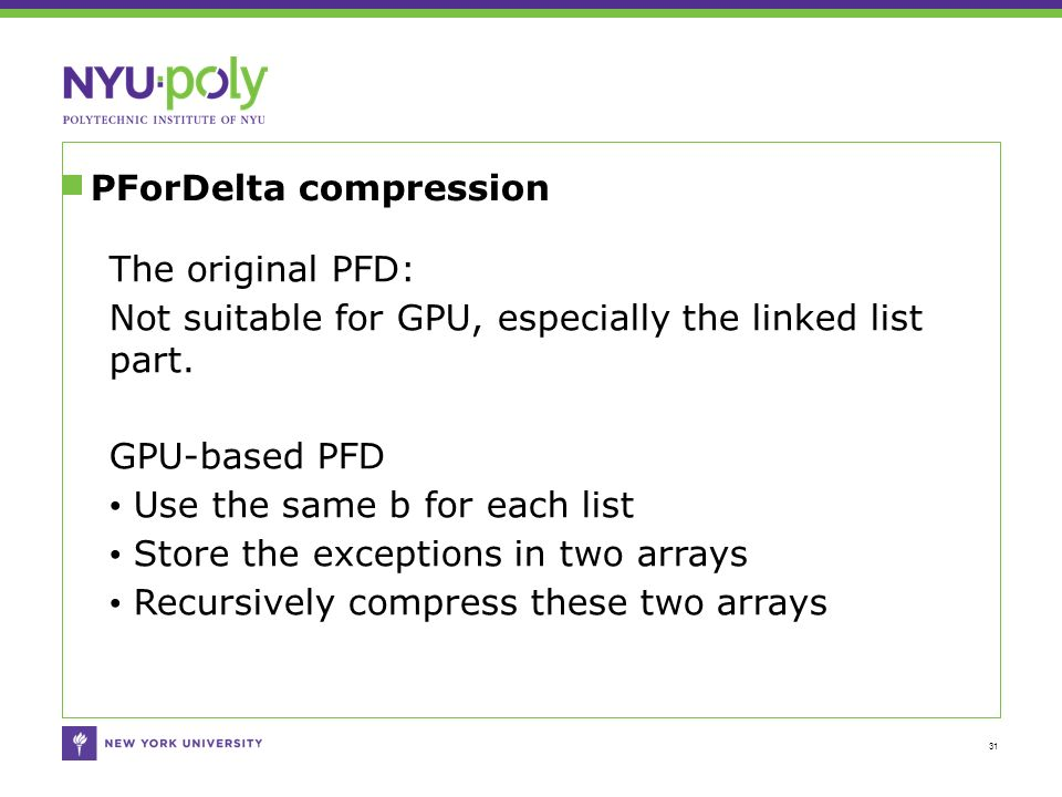 PForDelta compression 31 The original PFD: Not suitable for GPU, especially the linked list part.