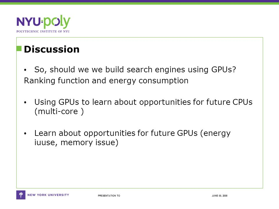JUNE 00, 2008PRESENTATION TO Discussion So, should we we build search engines using GPUs.