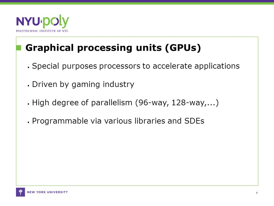 Graphical processing units (GPUs) 5 Special purposes processors to accelerate applications Driven by gaming industry High degree of parallelism (96-way, 128-way,...) Programmable via various libraries and SDEs