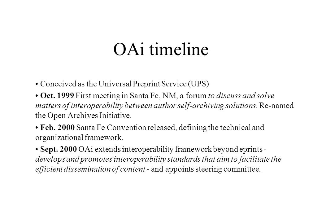 OAi timeline Conceived as the Universal Preprint Service (UPS) Oct.