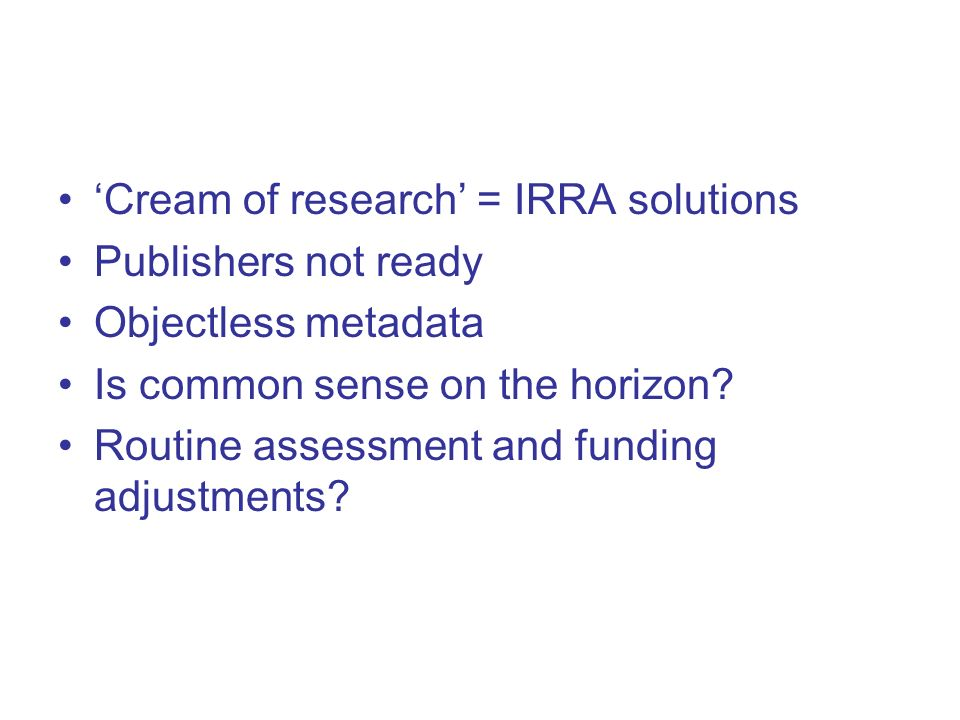 Cream of research = IRRA solutions Publishers not ready Objectless metadata Is common sense on the horizon.