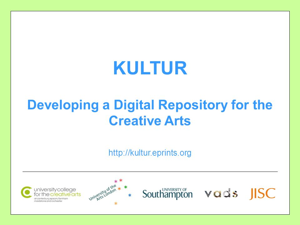 KULTUR Developing a Digital Repository for the Creative Arts http://kultur.eprints.org