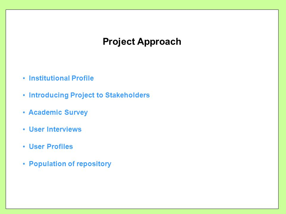 Project Approach Institutional Profile Introducing Project to Stakeholders Academic Survey User Interviews User Profiles Population of repository