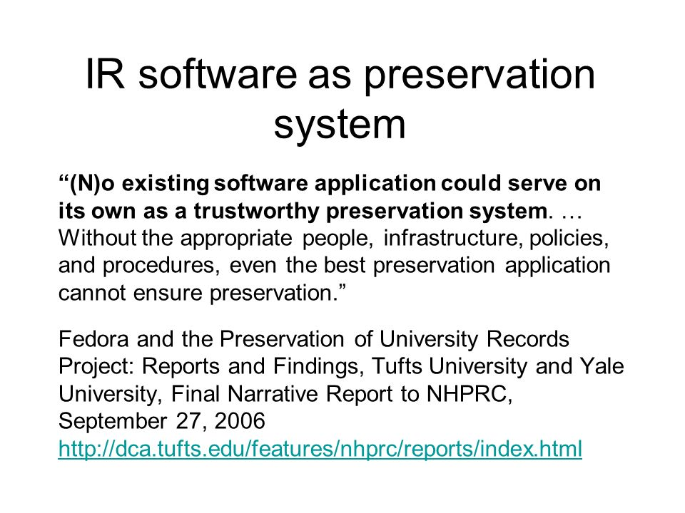IR software as preservation system (N)o existing software application could serve on its own as a trustworthy preservation system.