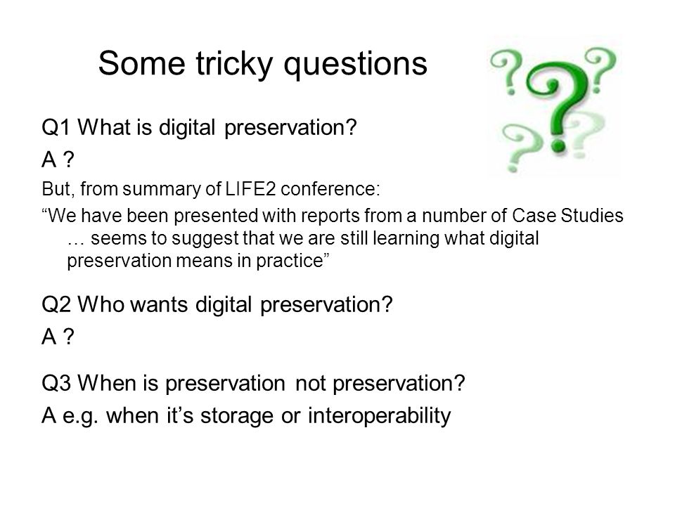Some tricky questions Q1 What is digital preservation.