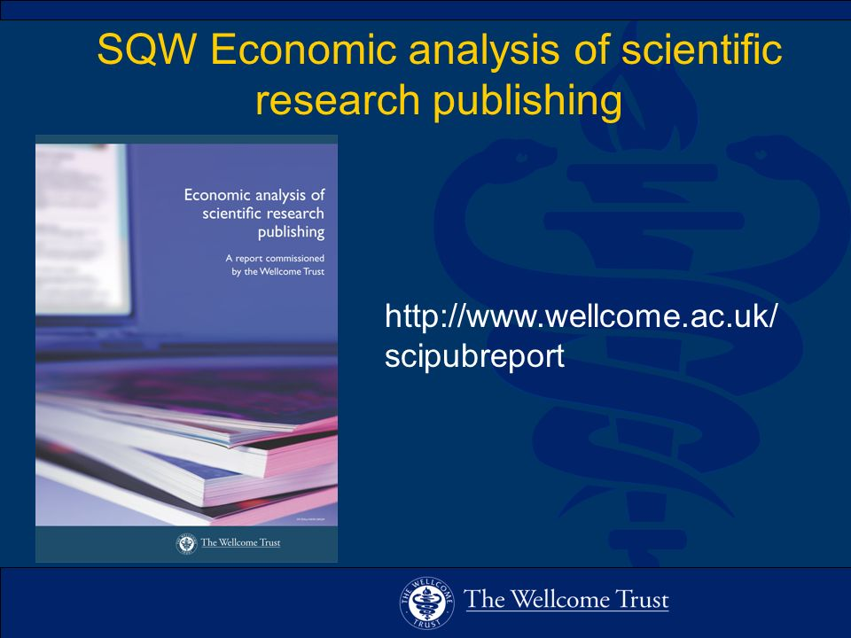 SQW Economic analysis of scientific research publishing http://www.wellcome.ac.uk/ scipubreport