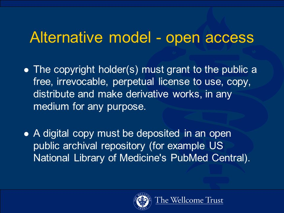 Alternative model - open access l The copyright holder(s) must grant to the public a free, irrevocable, perpetual license to use, copy, distribute and make derivative works, in any medium for any purpose.