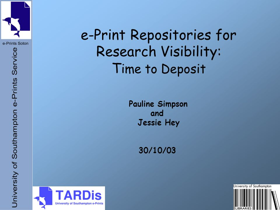 e-Print Repositories for Research Visibility: T ime to Deposit Pauline Simpson and Jessie Hey 30/10/03