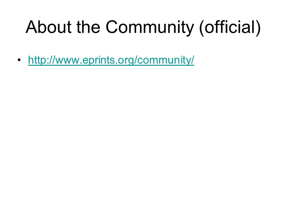 About the Community (official) http://www.eprints.org/community/