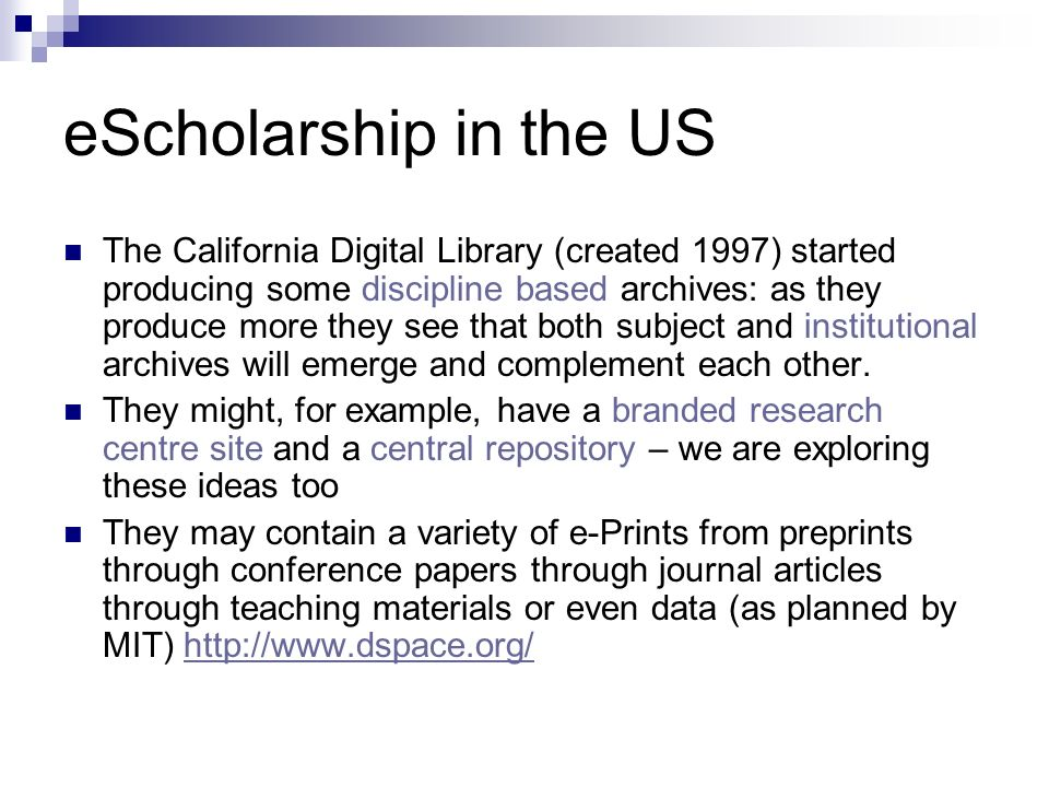 eScholarship in the US The California Digital Library (created 1997) started producing some discipline based archives: as they produce more they see that both subject and institutional archives will emerge and complement each other.