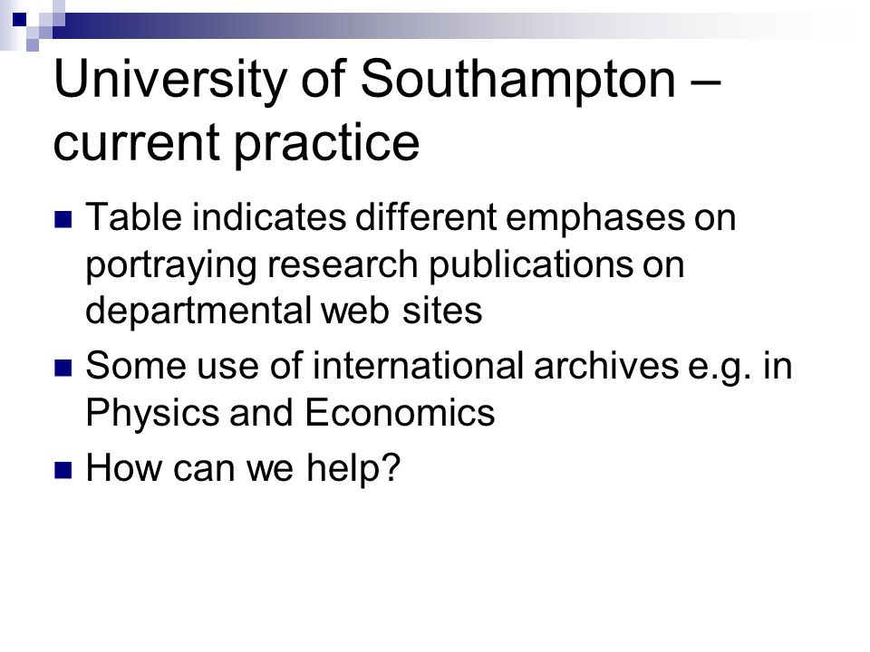 University of Southampton – current practice Table indicates different emphases on portraying research publications on departmental web sites Some use of international archives e.g.