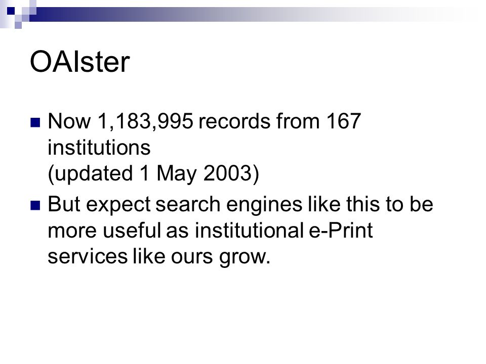 Now 1,183,995 records from 167 institutions (updated 1 May 2003) But expect search engines like this to be more useful as institutional e-Print services like ours grow.