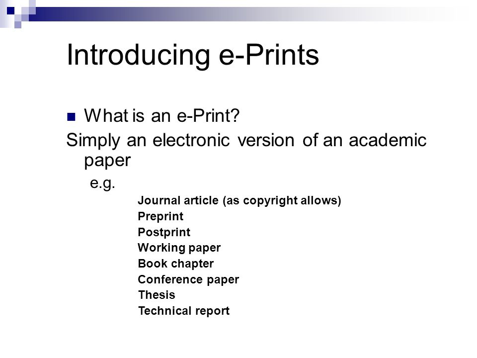 Introducing e-Prints What is an e-Print. Simply an electronic version of an academic paper e.g.