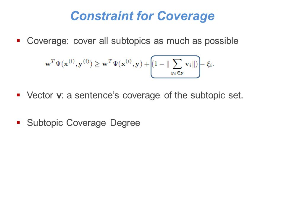 Constraint for Coverage Coverage: cover all subtopics as much as possible Vector v: a sentences coverage of the subtopic set.