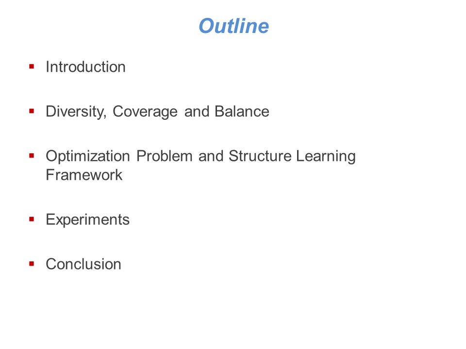 Outline Introduction Diversity, Coverage and Balance Optimization Problem and Structure Learning Framework Experiments Conclusion
