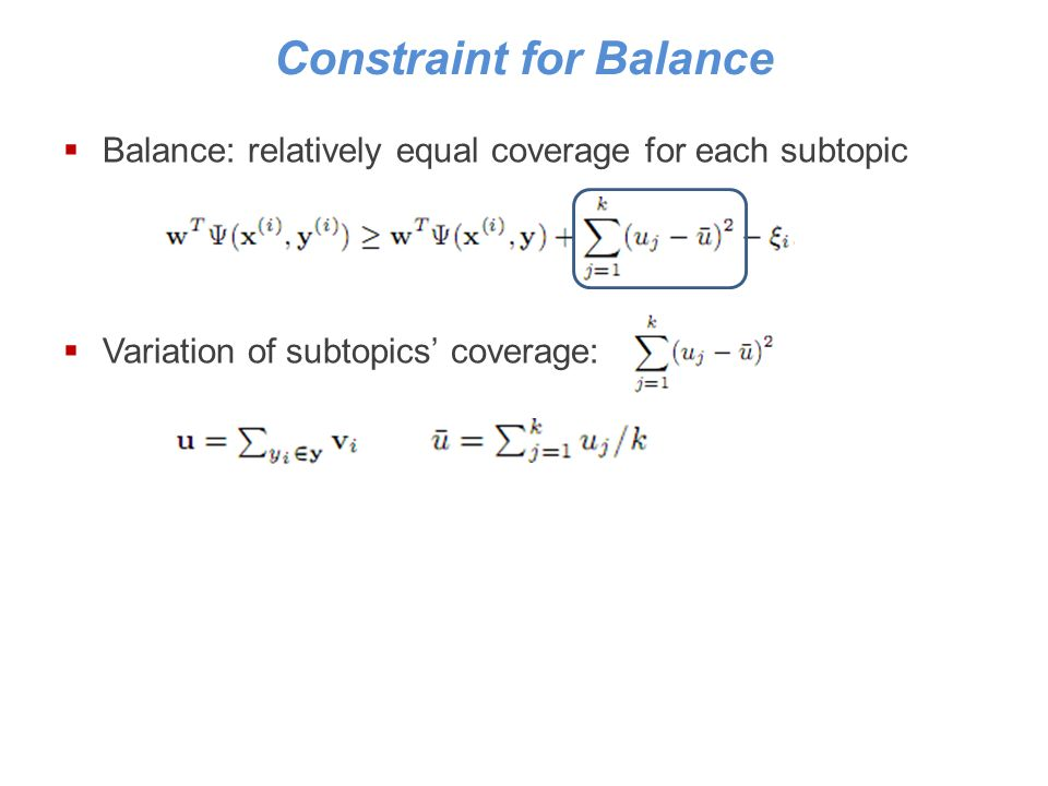 Constraint for Balance Balance: relatively equal coverage for each subtopic Variation of subtopics coverage: