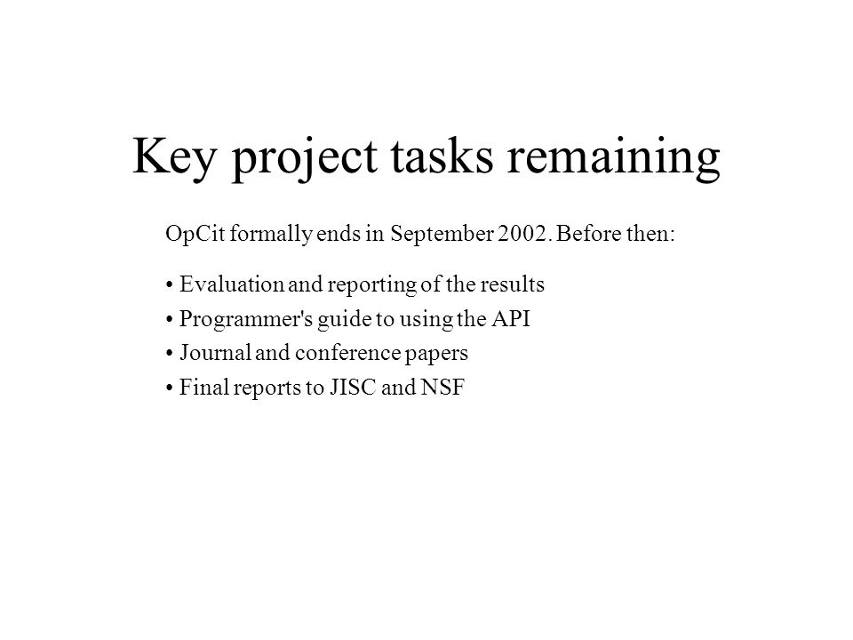 Key project tasks remaining OpCit formally ends in September 2002.