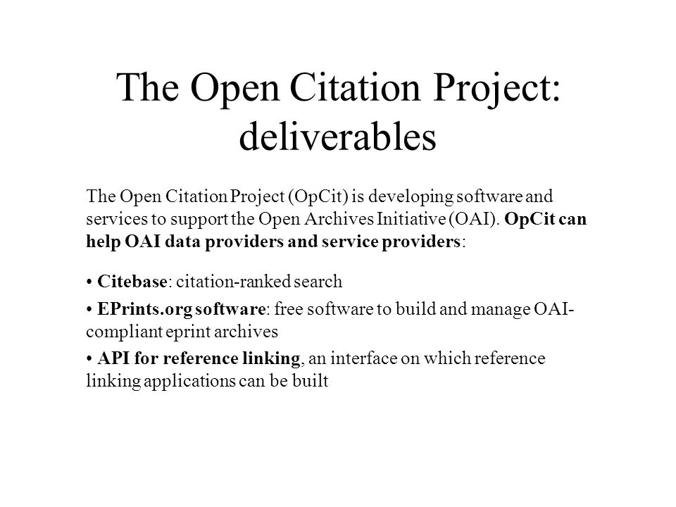 The Open Citation Project: deliverables The Open Citation Project (OpCit) is developing software and services to support the Open Archives Initiative (OAI).