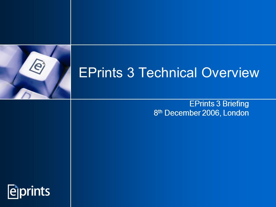 EPrints 3 Technical Overview EPrints 3 Briefing 8 th December 2006, London