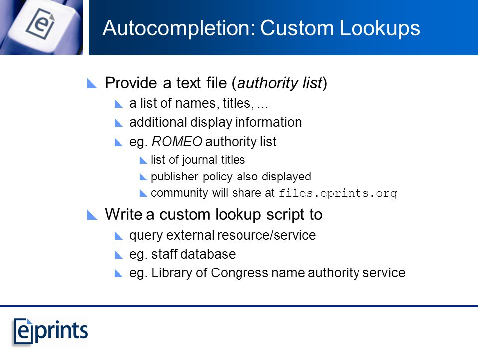 Autocompletion: Custom Lookups Provide a text file (authority list) a list of names, titles,...