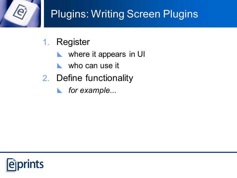 Plugins: Writing Screen Plugins Register where it appears in UI who can use it Define functionality for example...