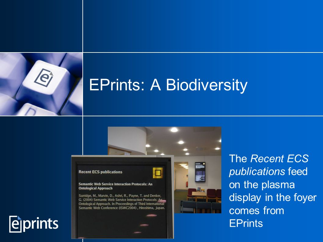 EPrints: A Biodiversity The Recent ECS publications feed on the plasma display in the foyer comes from EPrints
