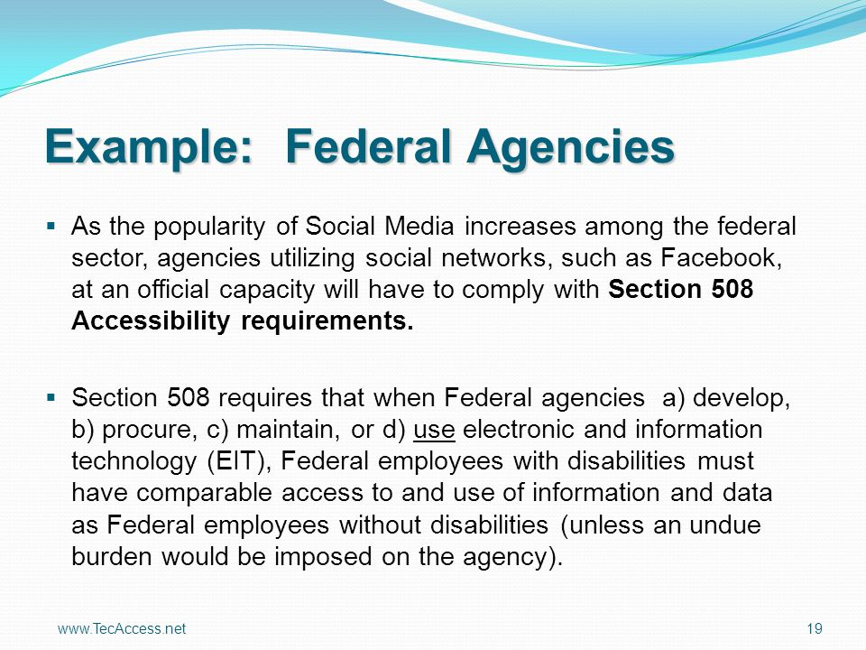 www.TecAccess.net 19 As the popularity of Social Media increases among the federal sector, agencies utilizing social networks, such as Facebook, at an official capacity will have to comply with Section 508 Accessibility requirements.