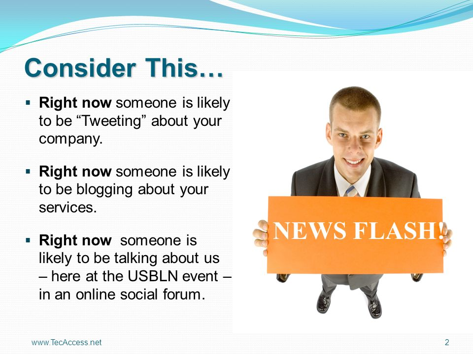 2 Consider This… Right now someone is likely to be Tweeting about your company.