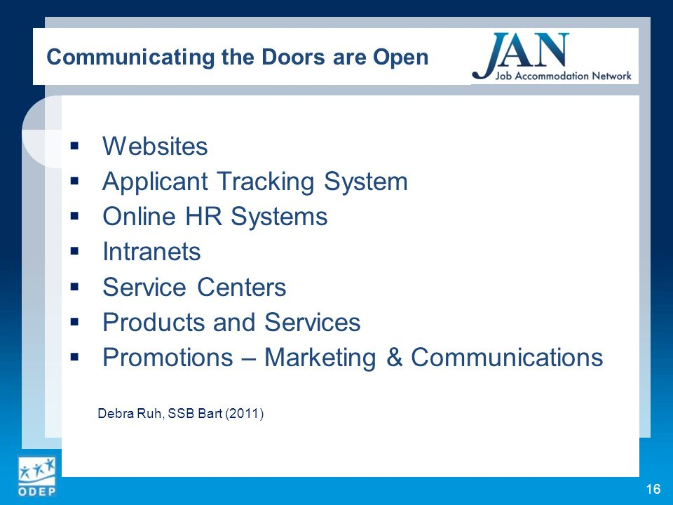 Websites Applicant Tracking System Online HR Systems Intranets Service Centers Products and Services Promotions – Marketing & Communications Debra Ruh, SSB Bart (2011) Communicating the Doors are Open 16