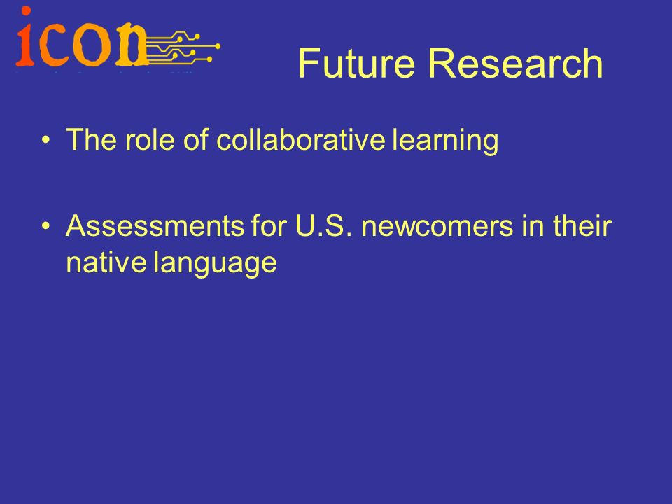 Future Research The role of collaborative learning Assessments for U.S.