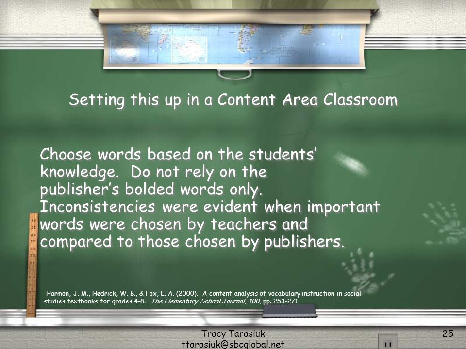 Tracy Tarasiuk ttarasiuk@sbcglobal.net 25 Setting this up in a Content Area Classroom Choose words based on the students knowledge.