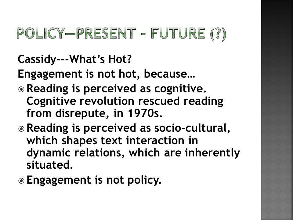 Cassidy---Whats Hot. Engagement is not hot, because… Reading is perceived as cognitive.