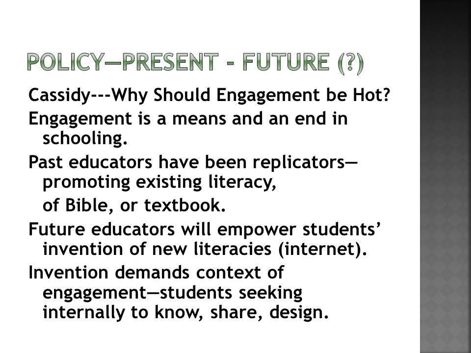 Cassidy---Why Should Engagement be Hot. Engagement is a means and an end in schooling.