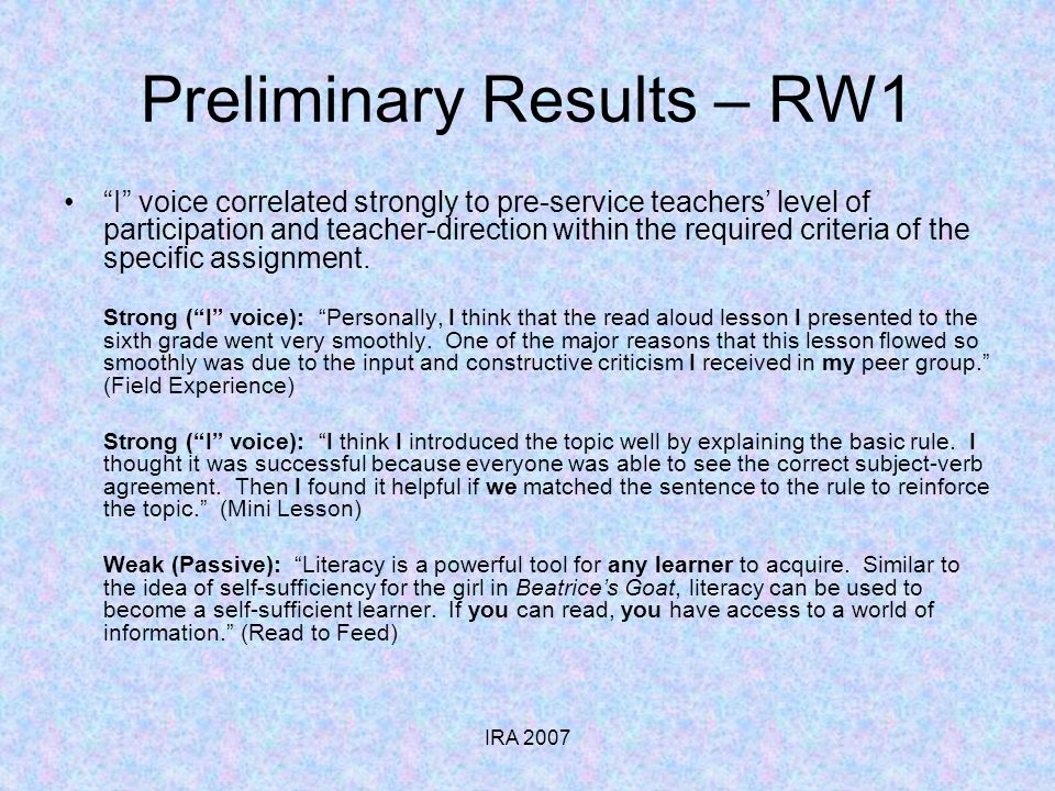 IRA 2007 Preliminary Results – RW1 I voice correlated strongly to pre-service teachers level of participation and teacher-direction within the required criteria of the specific assignment.