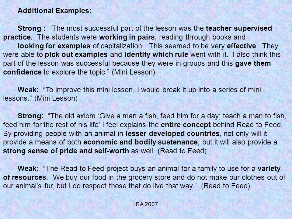 IRA 2007 Additional Examples: Strong : The most successful part of the lesson was the teacher supervised practice.