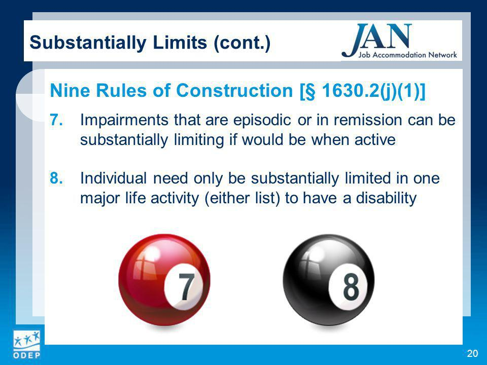 20 Substantially Limits (cont.) Nine Rules of Construction [§ 1630.2(j)(1)] 7.